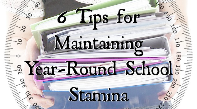6 Tips for Maintaining Year-Round School Stamina