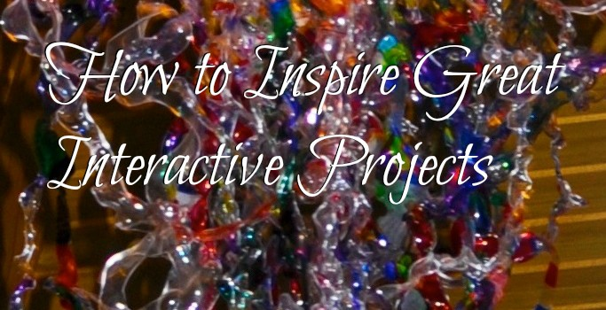 How to Inspire Great Interactive Projects