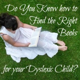Do You Know how to Find the Right Books for your Dyslexic Child?