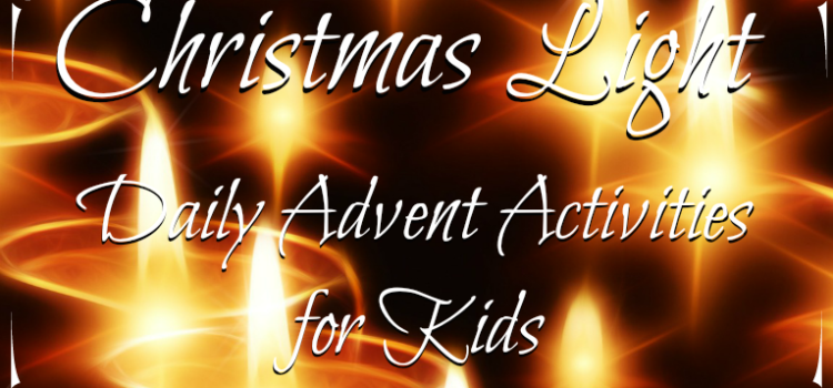 Christmas Light: Daily Advent Activities for Kids